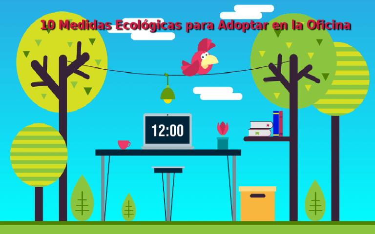 10 Medidas Ecológicas para Adoptar en la Oficina
