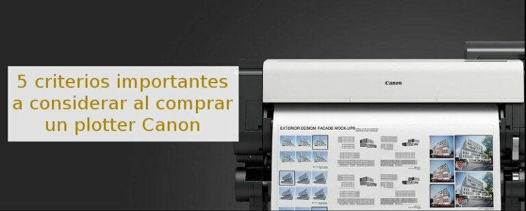 5 criterios importantes a considerar al comprar un plotter Canon