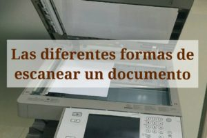 Las diferentes formas de escanear un documento