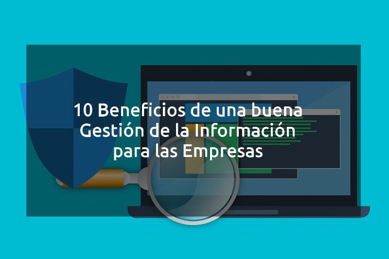 10 Beneficios de una buena Gestión de la Información para las Empresas