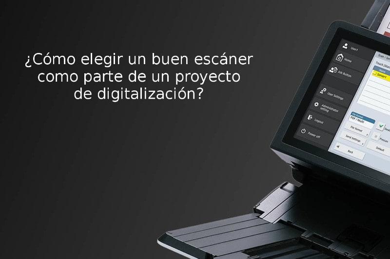 ¿Cómo elegir un buen escáner como parte de un proyecto de digitalización?